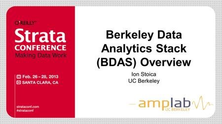 Berkeley Data Analytics Stack (BDAS) Overview Ion Stoica UC Berkeley UC BERKELEY.