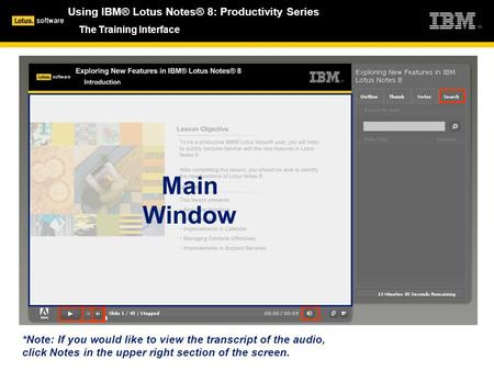 *Note: If you would like to view the transcript of the audio, click Notes in the upper right section of the screen. Main Window The Training Interface.