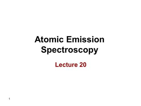 1 Atomic Emission Spectroscopy Lecture 20. 2 Applications of Plasma Sources 1. Since plasma sources result in a very large number of emission lines, these.
