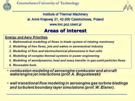Czestochowa University of Technology Areas of interest Energy and Aero Priorities 1.Mathematical modelling of flows in blade system of rotating machinery.