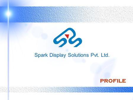 Spark Display Solutions Pvt. Ltd. 9940636495 PROFILE.