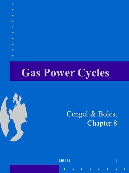 Gas Power Cycles Cengel & Boles, Chapter 8 ME 152.
