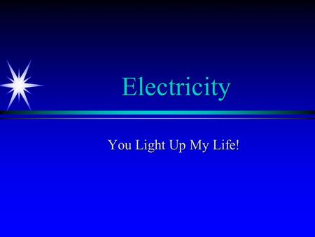 Electricity You Light Up My Life!. Electricity and Magnetism ä The science of electricity has its roots in observation, known in 600 BC that a rubbed.