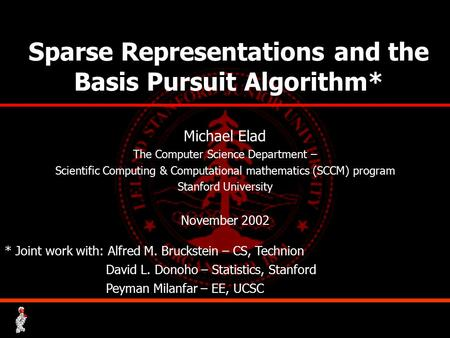 Sparse Representations and the Basis Pursuit Algorithm* Michael Elad The Computer Science Department – Scientific Computing & Computational mathematics.