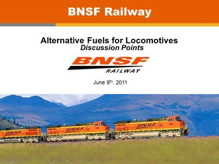 0 BNSF Railway Alternative Fuels for Locomotives Discussion Points June 8 th, 2011.