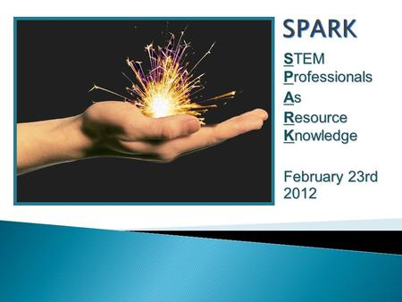 STEM Professionals As Resource Knowledge February 23rd 2012.