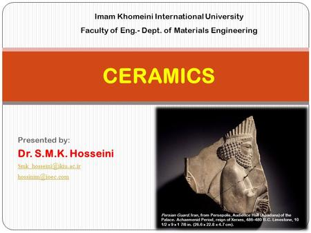 CERAMICS Dr. S.M.K. Hosseini Imam Khomeini International University
