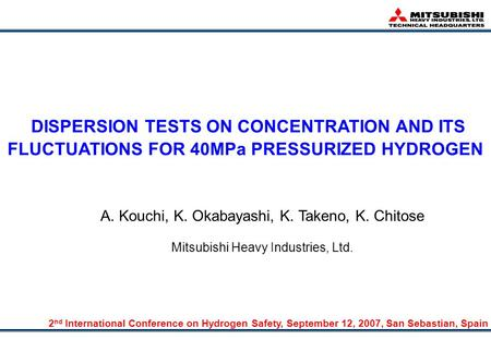 DISPERSION TESTS ON CONCENTRATION AND ITS FLUCTUATIONS FOR 40MPa PRESSURIZED HYDROGEN A. Kouchi, K. Okabayashi, K. Takeno, K. Chitose Mitsubishi Heavy.