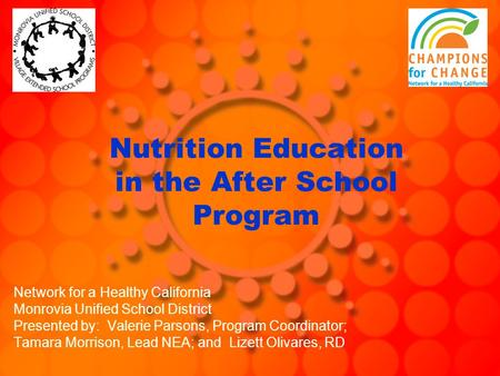 Nutrition Education in the After School Program Network for a Healthy California Monrovia Unified School District Presented by: Valerie Parsons, Program.
