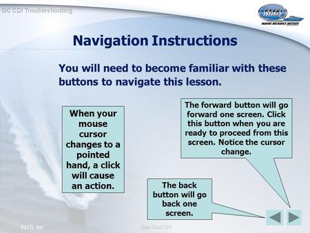 DC CDI Troubleshooting ©UTI, Inc.Sea Doo CDI Navigation Instructions You will need to become familiar with these buttons to navigate this lesson. The forward.