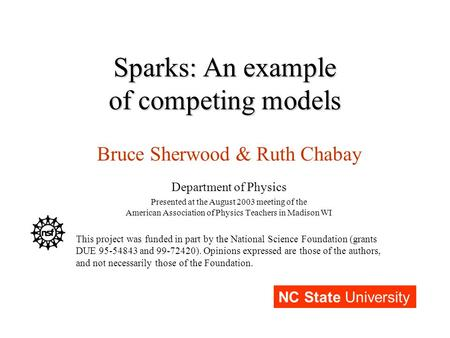 Sparks: An example of competing models Bruce Sherwood & Ruth Chabay Department of Physics Presented at the August 2003 meeting of the American Association.