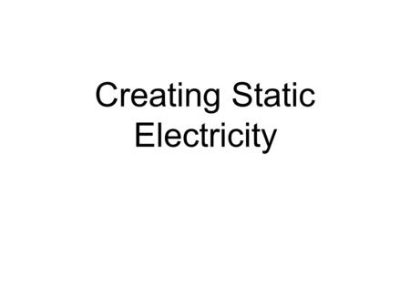 Creating Static Electricity. Electrical Insulators Conductivity is the ability of materials to allow electrons to move freely in them Materials that hold.
