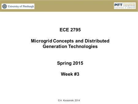 © A. Kwasinski, 2014 ECE 2795 Microgrid Concepts and Distributed Generation Technologies Spring 2015 Week #3.