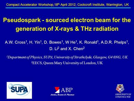 Pseudospark - sourced electron beam for the generation of X-rays & THz radiation A.W. Cross 1, H. Yin 1, D. Bowes 1, W He 1, K. Ronald 1, A.D.R. Phelps.