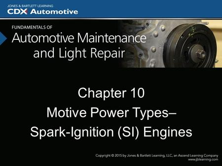 Chapter 10 Motive Power Types– Spark-Ignition (SI) Engines.