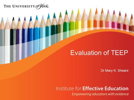 Evaluation of TEEP Dr Mary K. Sheard. Aim of the Evaluation Evaluation of TEEP Lighting the fire – are teachers providing the spark? Evaluation of TEEP.
