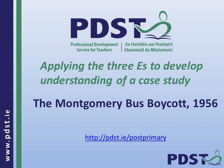Www. pdst. ie The Montgomery Bus Boycott, 1956 Applying the three Es to develop understanding of a case study