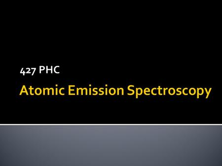 427 PHC.  Atomic emission spectroscopy (AES) is based upon emission of electromagnetic radiation by atoms.