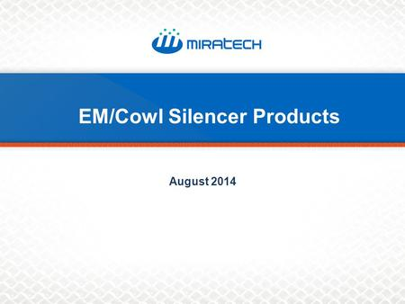 August 2014 EM/Cowl Silencer Products. Key Markets.