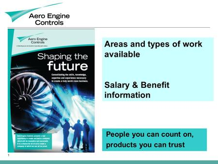 1 Areas and types of work available Salary & Benefit information People you can count on, products you can trust.