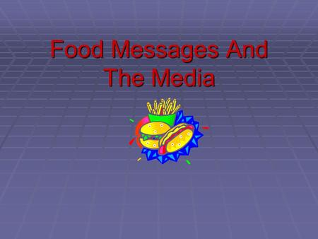 Food Messages And The Media. Food marketing and advertising to our Nation's children  An average child watches about 10,000 food advertisements a year.