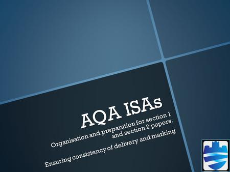 AQA ISAs Organisation and preparation for section 1 and section 2 papers. Ensuring consistency of delivery and marking.