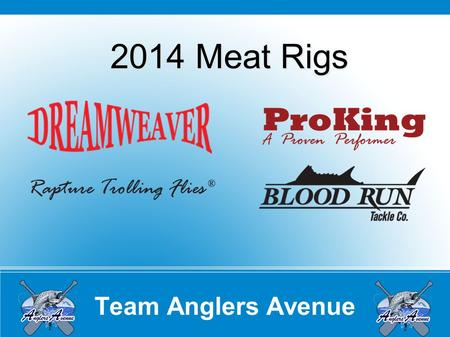 Team Anglers Avenue 2014 Meat Rigs. Team Anglers Avenue Blood Run 50# Flourocarbon Leader VMC Spark Point 4X (number 1 or 2) Meat Rig leaders vary from.