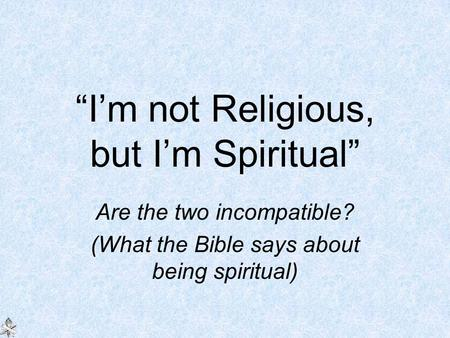 """I'm not Religious, but I'm Spiritual"" Are the two incompatible? (What the Bible says about being spiritual)"