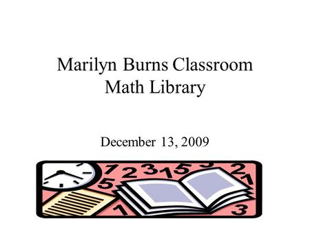 Marilyn Burns Classroom Math Library December 13, 2009.