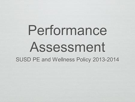 Performance Assessment SUSD PE and Wellness Policy 2013-2014.