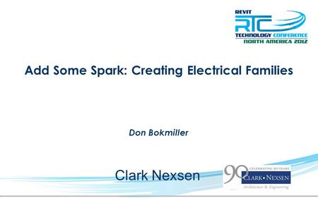 Add Some Spark: Creating Electrical Families Don Bokmiller Clark Nexsen.