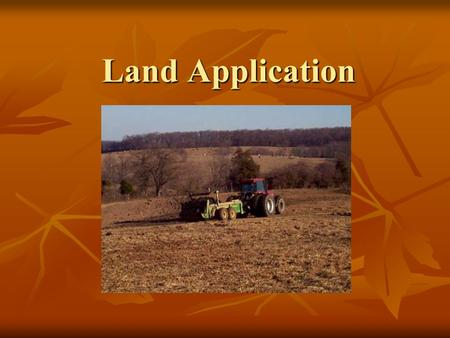 Land Application. Presentation 11: The Composting Toolkit Funded by the Indiana Department of Environmental Management Recycling Grants Program Developed.