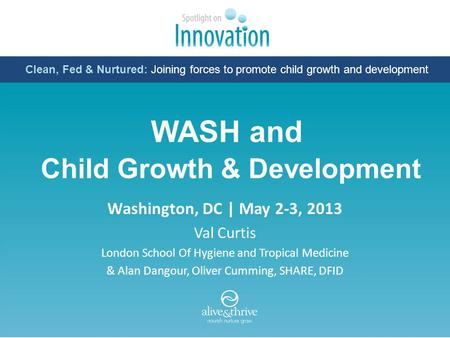 WASH and Child Growth & Development Washington, DC | May 2-3, 2013 Val Curtis London School Of Hygiene and Tropical Medicine & Alan Dangour, Oliver Cumming,