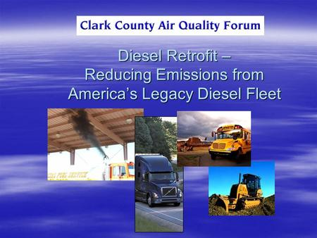 Diesel Retrofit – Reducing Emissions from America's Legacy Diesel Fleet.