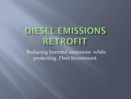 Reducing harmful emissions while protecting Fleet Investment.