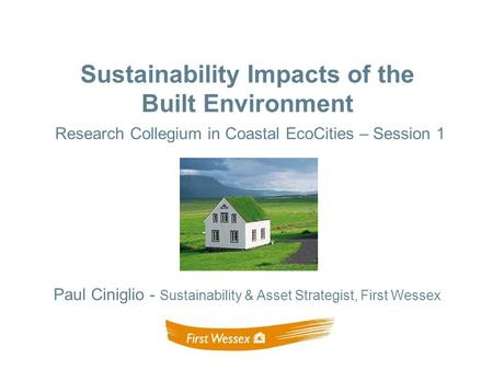 Paul Ciniglio - Sustainability & Asset Strategist, First Wessex Sustainability Impacts of the Built Environment Research Collegium in Coastal EcoCities.