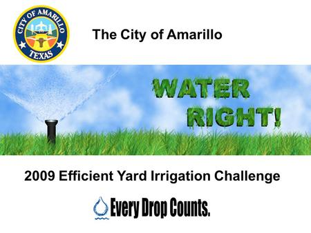 The City of Amarillo 2009 Efficient Yard Irrigation Challenge.