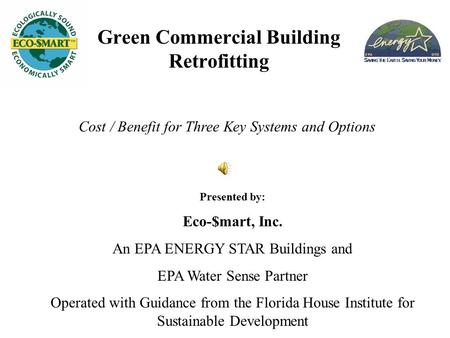 Cost / Benefit for Three Key Systems and Options Presented by: Eco-$mart, Inc. An EPA ENERGY STAR Buildings and EPA Water Sense Partner Operated with Guidance.