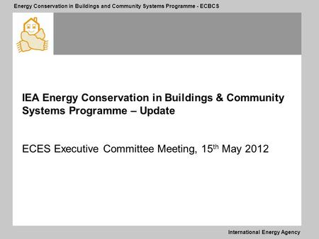 International Energy Agency Energy Conservation in Buildings and Community Systems Programme - ECBCS IEA Energy Conservation in Buildings & Community Systems.