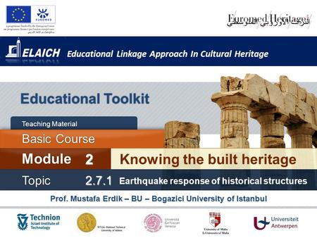 Educational Linkage Approach In Cultural Heritage Prof. Mustafa Erdik – BU – Bogazici University of Istanbul Educational Toolkit Knowing the built heritage.