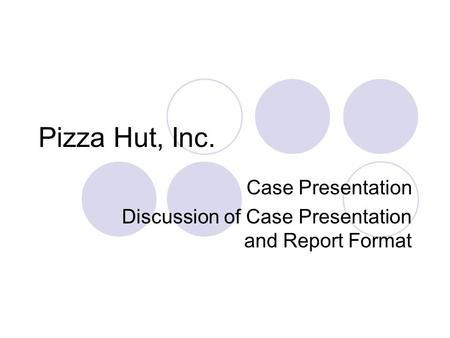 Case Presentation Discussion of Case Presentation and Report Format