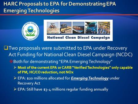 " Two proposals were submitted to EPA under Recovery Act Funding for National Clean Diesel Campaign (NCDC)  Both for demonstrating ""EPA Emerging Technology"""