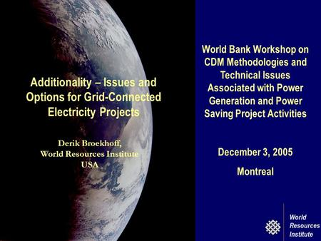World Bank Workshop on CDM Methodologies and Technical Issues Associated with Power Generation and Power Saving Project Activities December 3, 2005 Montreal.