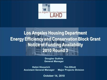 Los Angeles Housing Department Energy Efficiency and Conservation Block Grant Notice of Funding Availability 2010 Round 3 Douglas Guthrie General Manager.