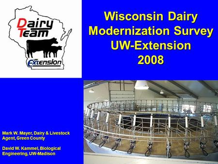 Mark W. Mayer, Dairy & Livestock Agent, Green County David W. Kammel, Biological Engineering, UW-Madison Wisconsin Dairy Modernization Survey UW-Extension.