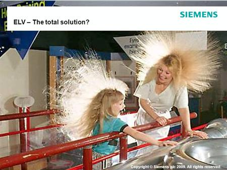 Copyright © Siemens plc 2009. All rights reserved. ELV – The total solution?