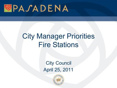 City Manager Priorities Fire Stations City Council April 25, 2011.