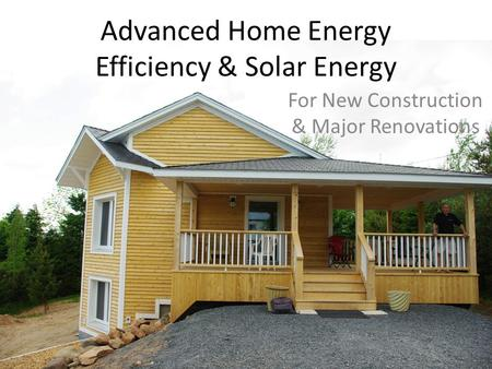 Advanced Home Energy Efficiency & Solar Energy For New Construction & Major Renovations.
