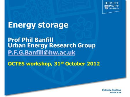 Energy storage Prof Phil Banfill Urban Energy Research Group OCTES workshop, 31 st October 2012.