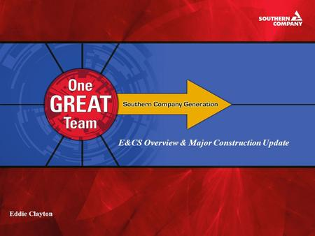 E&CS Overview & Major Construction Update Eddie Clayton.